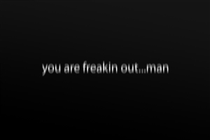 You Are Freakin Out Man Funny Quote Wallpapers